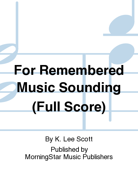 For Remembered Music Sounding (Full Score)