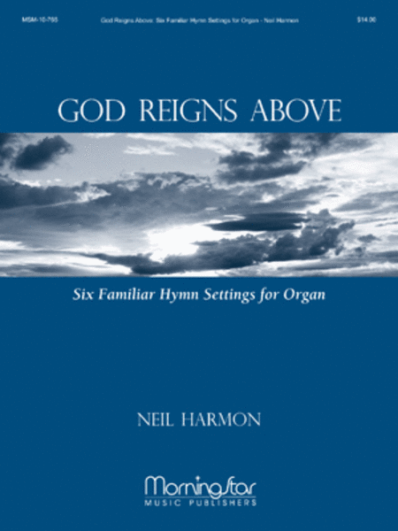 God Reigns Above: Six Familiar Hymn Settings for Organ