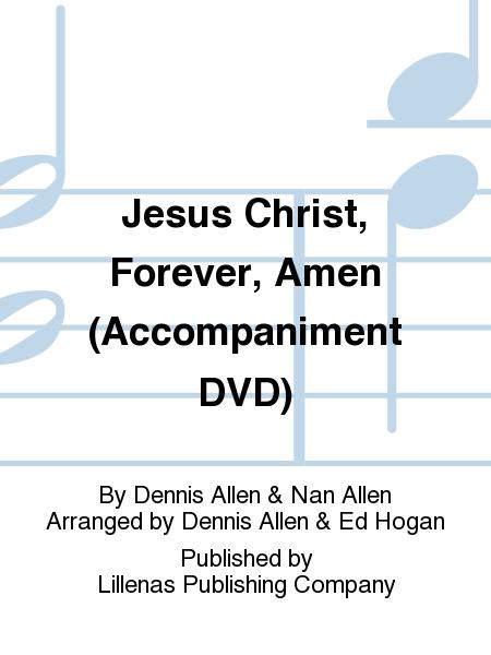 Jesus Christ, Forever, Amen (Accompaniment DVD)