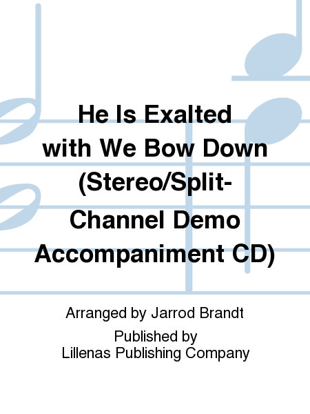 He Is Exalted with We Bow Down (Stereo/Split-Channel Demo Accompaniment CD)