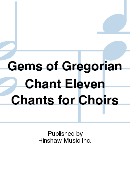 Gems of Gregorian Chant Eleven Chants for Choirs