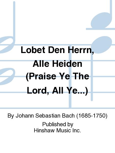 Lobet Den Herrn, Alle Heiden (Praise Ye The Lord, All Ye...)
