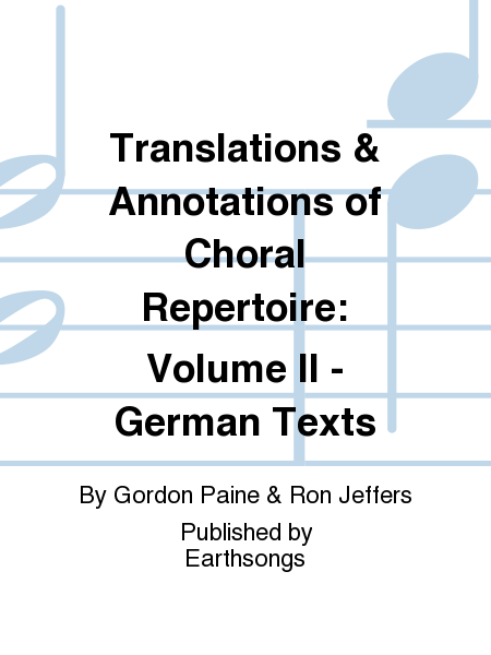 Translations & Annotations of Choral Repertoire: Volume II - German Texts