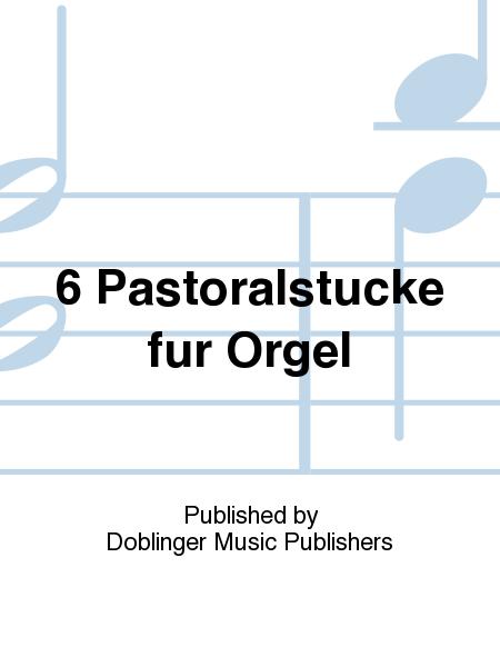 6 Pastoralstucke fur Orgel