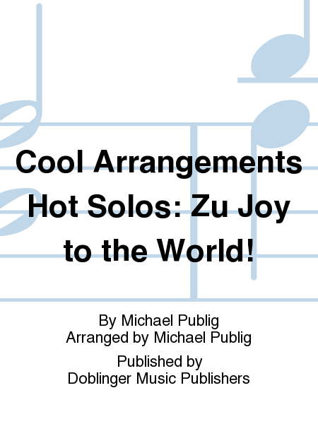 Cool Arrangements Hot Solos: Zu Joy to the World!