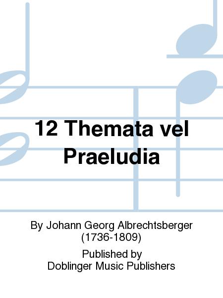 12 Themata vel Praeludia