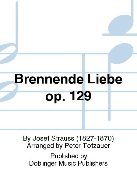Brennende Liebe op. 129