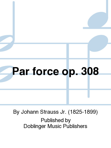 Par force op. 308