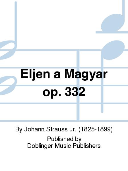 Eljen a Magyar op. 332