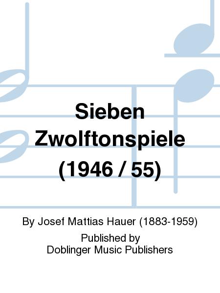 Sieben Zwolftonspiele (1946 / 55)