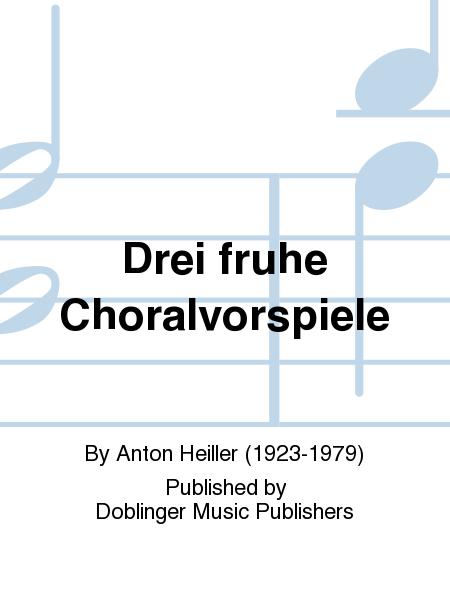 Drei fruhe Choralvorspiele