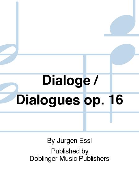 Dialoge / Dialogues op. 16