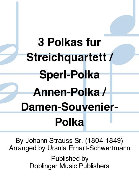 3 Polkas fur Streichquartett / Sperl-Polka Annen-Polka / Damen-Souvenier-Polka