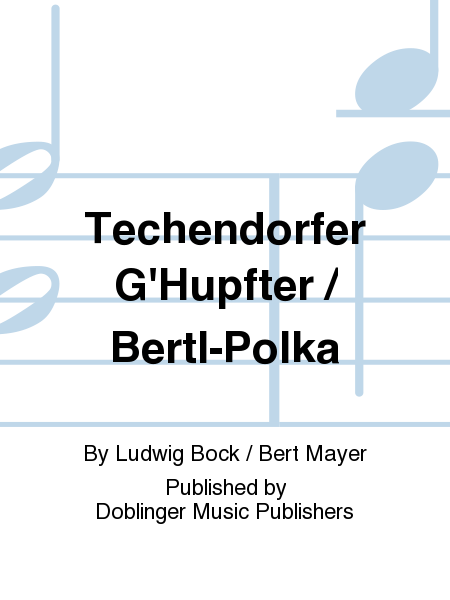 Techendorfer G'Hupfter / Bertl-Polka
