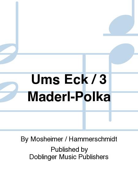 Ums Eck / 3 Maderl-Polka
