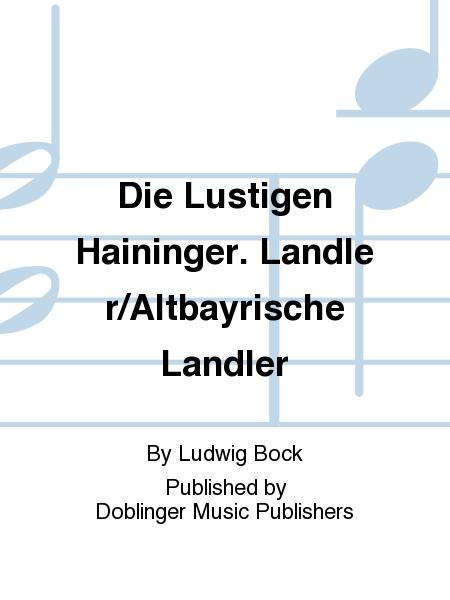Die Lustigen Haininger. Landler/Altbayrische Landler