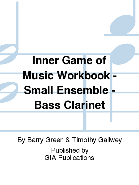 Inner Game of Music Workbook - Small Ensemble - Bass Clarinet