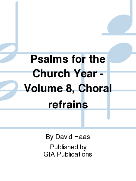 Psalms for the Church Year - Volume 8, Choral refrains