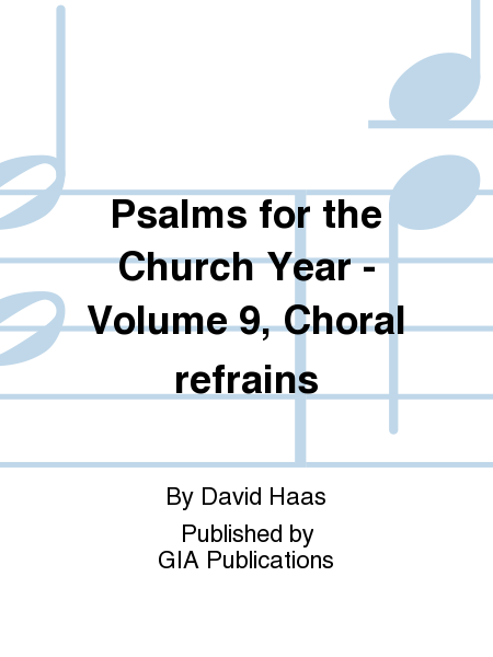 Psalms for the Church Year - Volume 9, Choral refrains