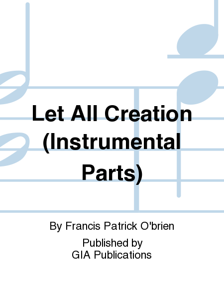 Let All Creation (Instrumental Parts)