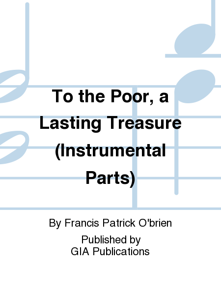 To the Poor, a Lasting Treasure (Instrumental Parts)