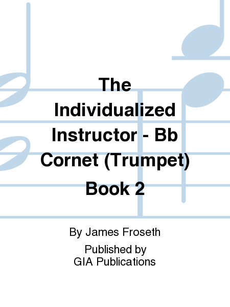 The Individualized Instructor - Bb Cornet (Trumpet) Book 2