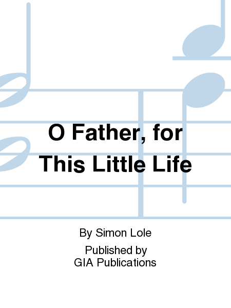 O Father, for This Little Life