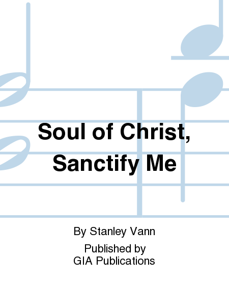 Soul of Christ, Sanctify Me
