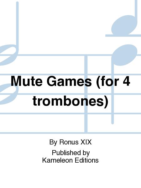 Mute Games (for 4 trombones)