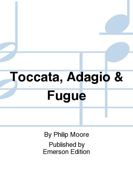 Toccata, Adagio & Fugue