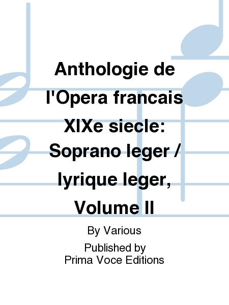 Anthologie de l'Opera francais XIXe siecle: Soprano leger / lyrique leger, Volume II