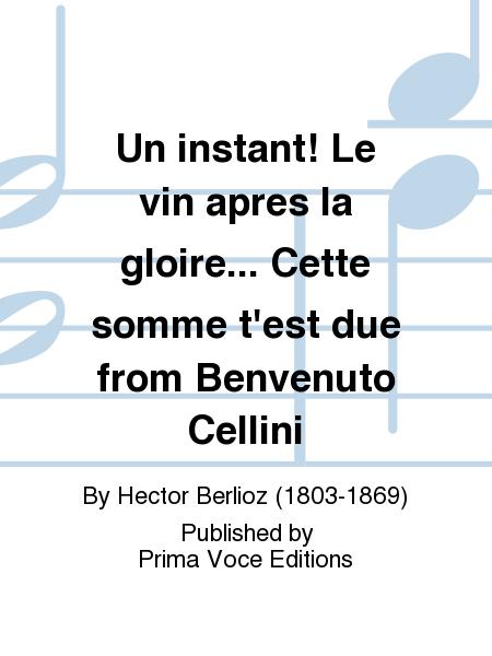 Un instant! Le vin apres la gloire... Cette somme t'est due from Benvenuto Cellini