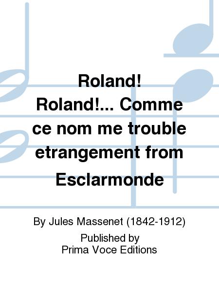 Roland! Roland!... Comme ce nom me trouble etrangement from Esclarmonde