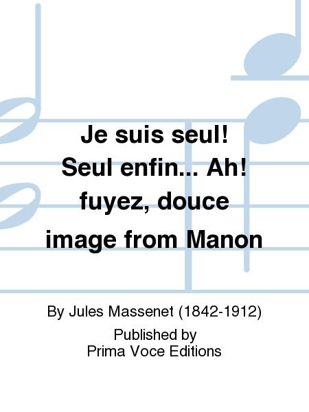 Je suis seul! Seul enfin... Ah! fuyez, douce image from Manon