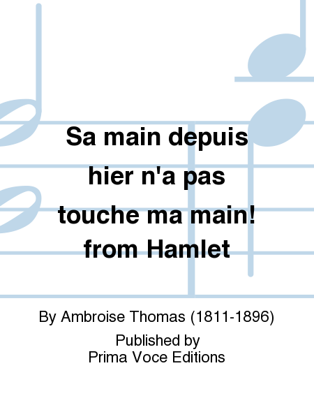 Sa main depuis hier n'a pas touche ma main! from Hamlet