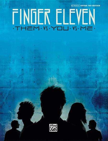 Finger Eleven -- Them vs. You vs. Me