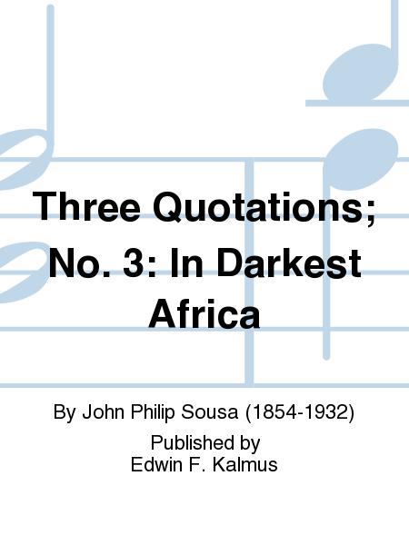 Three Quotations; No. 3: In Darkest Africa