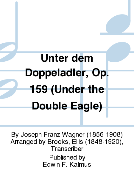 Unter dem Doppeladler, Op. 159 (Under the Double Eagle)