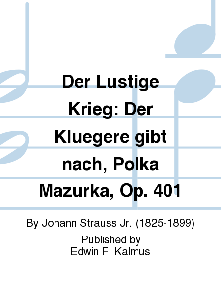der lustige krieg der kluegere gibt nach polka mazurka op 401 sheet music by johann strauss. Black Bedroom Furniture Sets. Home Design Ideas