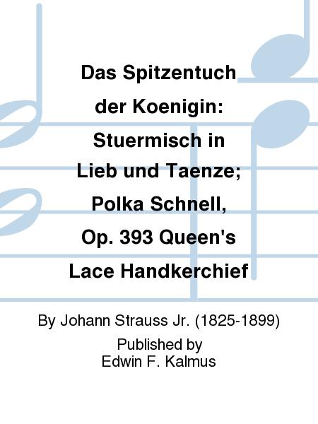 Das Spitzentuch der Koenigin: Stuermisch in Lieb und Taenze; Polka Schnell, Op. 393 Queen's Lace Handkerchief