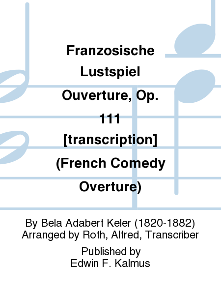 Franzosische Lustspiel Ouverture, Op. 111 [transcription] (French Comedy Overture)
