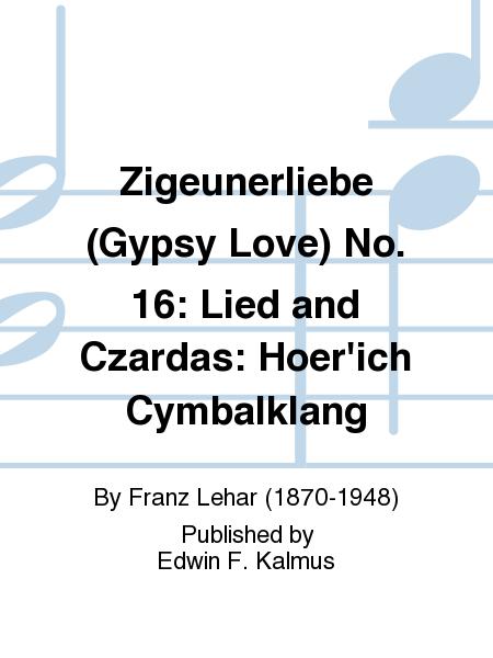 Zigeunerliebe (Gypsy Love) No. 16: Lied and Czardas: Hoer'ich Cymbalklang