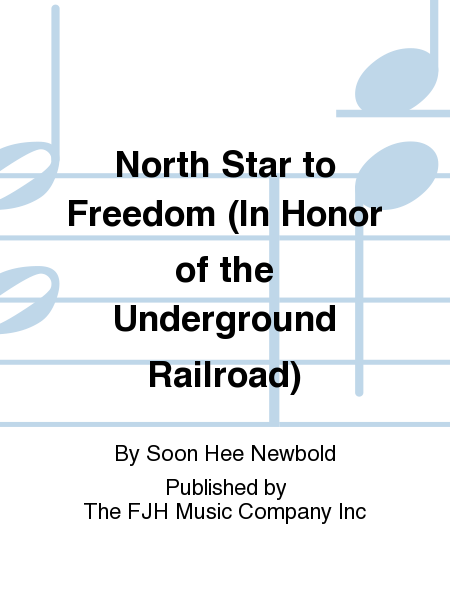 North Star to Freedom (In Honor of the Underground Railroad)