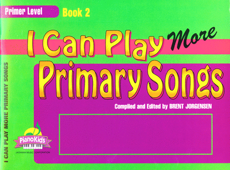 I Can Play More Primary Songs - Book 2