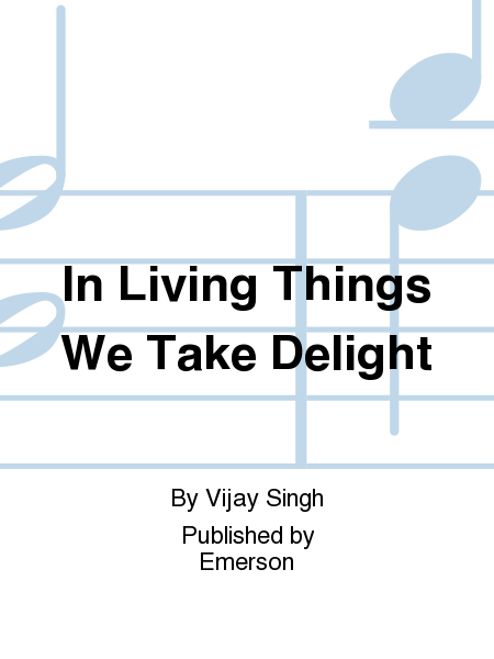 In Living Things We Take Delight