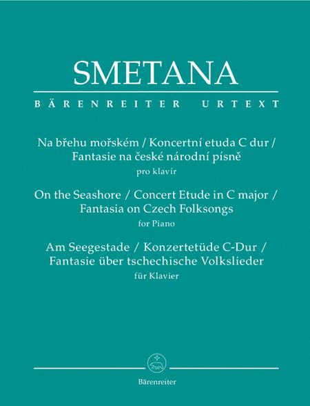 Am Seegestade / Konzertetuede C-Dur / Fantasie ueber tschechische Volkslieder for Piano