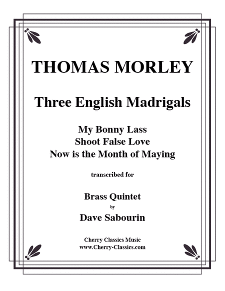 Three English Madrigals: My Bonny Lass, Shoot False Love