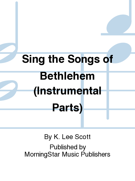 Sing the Songs of Bethlehem (Instrumental Parts)