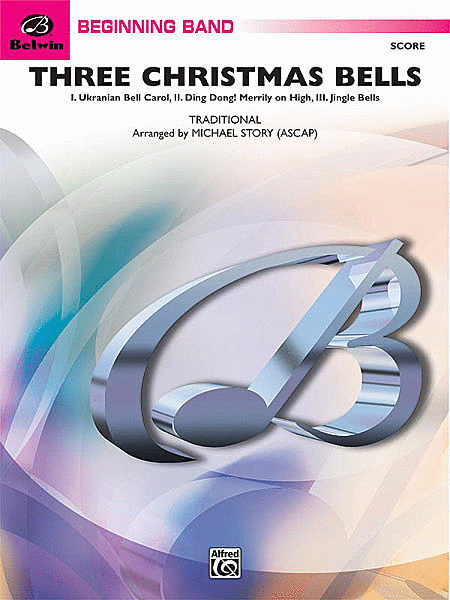Three Christmas Bells (I. Ukranian Bell Carol, II. Ding Dong! Merrily on High, III. Jingle Bells)