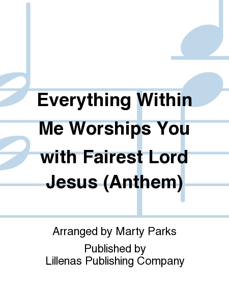 Everything Within Me Worships You with Fairest Lord Jesus (Anthem)